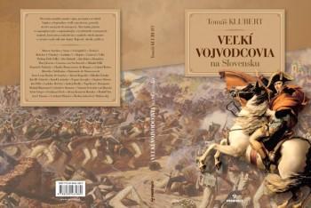 Kniha Veľkí vojvodcovia na Slovensku je pohľadom do našich dejín